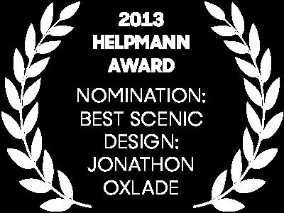 2013 Helpmann Awards Nomination: Best Scenic Design: Jonathon Oxlade